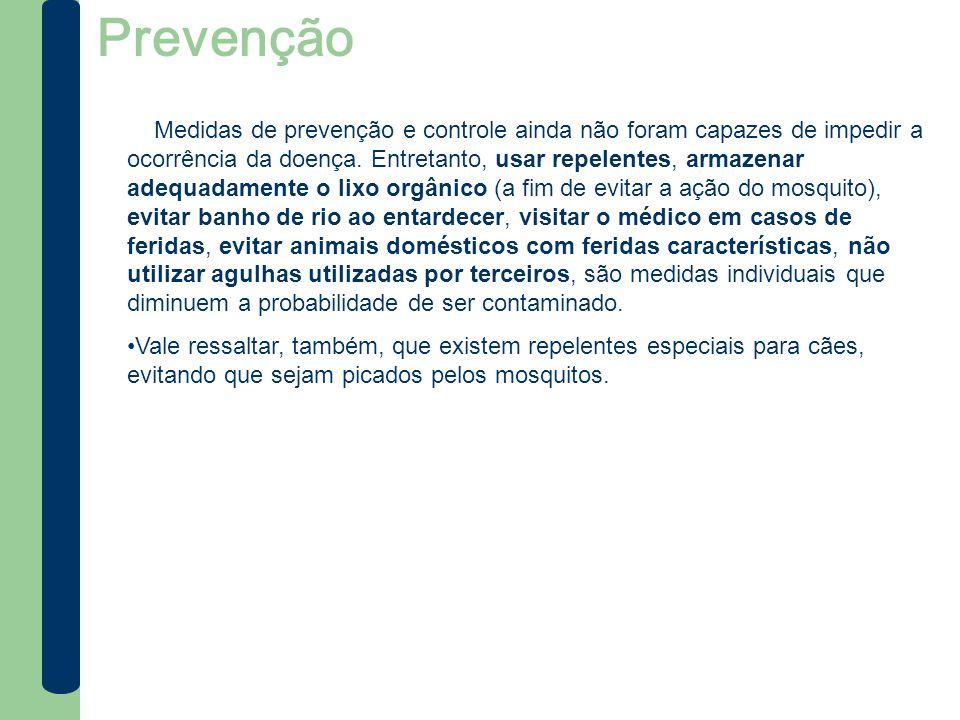 Prevenção Medidas de prevenção e controle ainda não foram capazes de impedir a ocorrência da doença. Entretanto, usar repelentes, armazenar adequadame