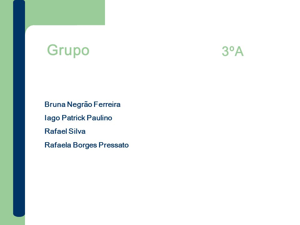 Grupo Bruna Negrão Ferreira Iago Patrick Paulino Rafael Silva Rafaela Borges Pressato 3ºA