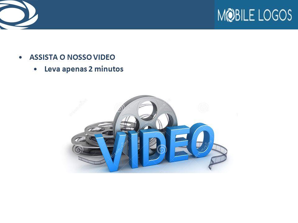 ASSISTA O NOSSO VIDEO Leva apenas 2 minutos
