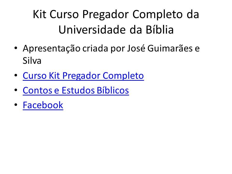 Kit Curso Pregador Completo da Universidade da Bíblia Apresentação criada por José Guimarães e Silva Curso Kit Pregador Completo Contos e Estudos Bíbl