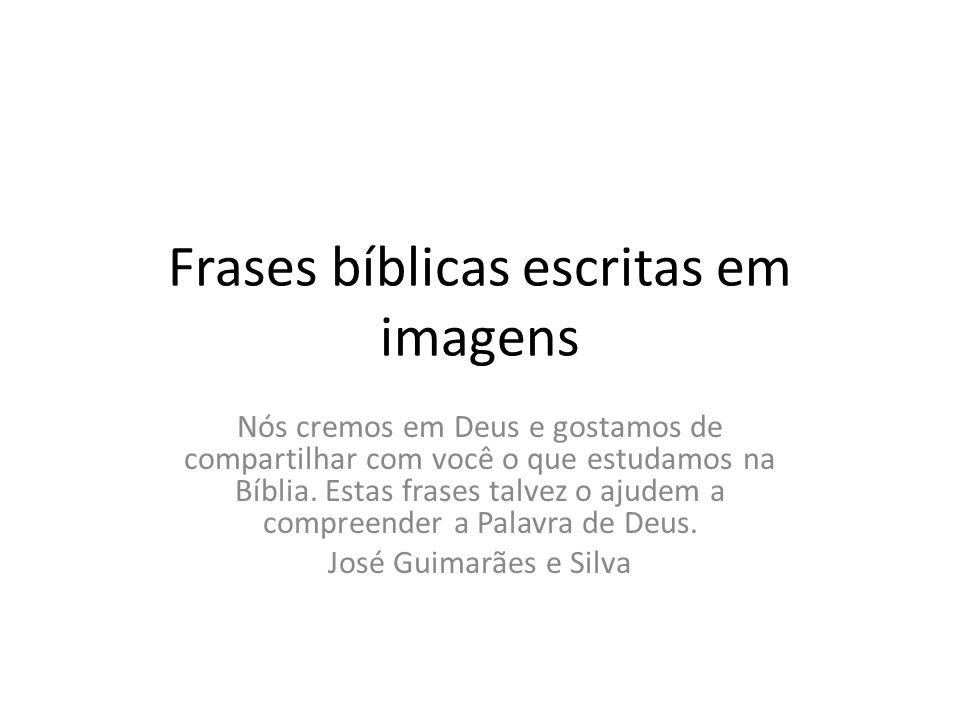 Frases bíblicas escritas em imagens Nós cremos em Deus e gostamos de compartilhar com você o que estudamos na Bíblia. Estas frases talvez o ajudem a c