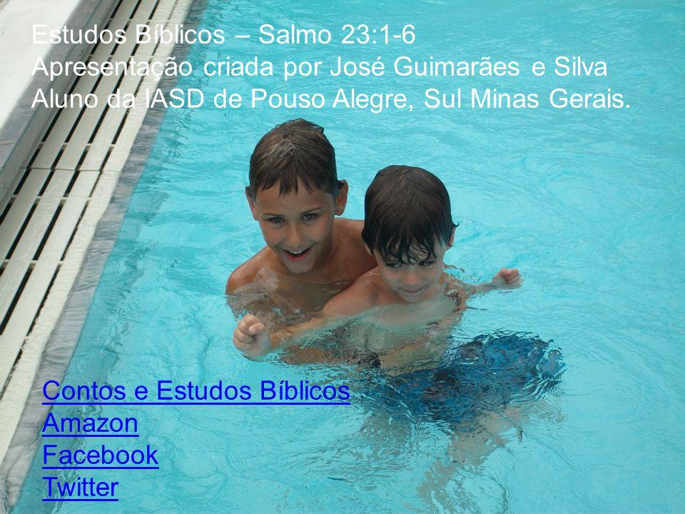 Estudos Bíblicos – Salmo 23:1-6 Apresentação criada por José Guimarães e Silva Aluno da IASD de Pouso Alegre, Sul Minas Gerais. Contos e Estudos Bíbli