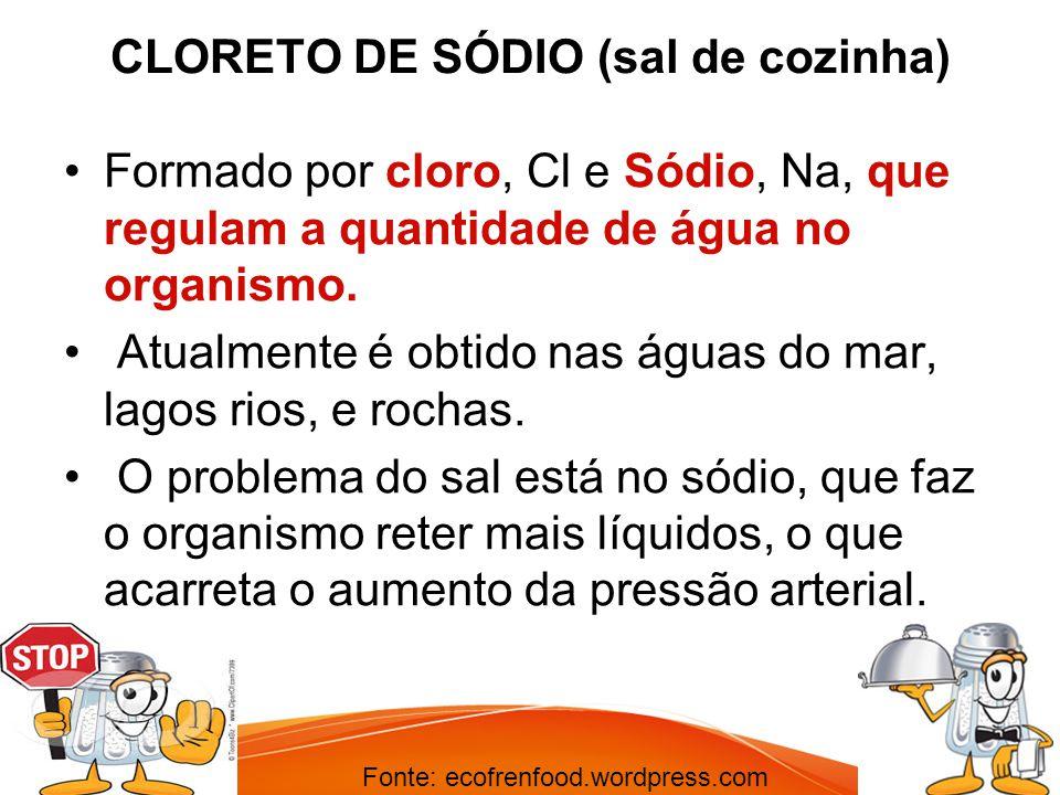 CLORETO DE SÓDIO (sal de cozinha) Formado por cloro, Cl e Sódio, Na, que regulam a quantidade de água no organismo. Atualmente é obtido nas águas do m