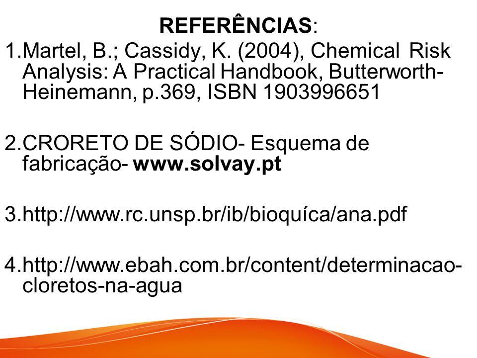 REFERÊNCIAS: 1.Martel, B.; Cassidy, K. (2004), Chemical Risk Analysis: A Practical Handbook, Butterworth- Heinemann, p.369, ISBN 1903996651 2.CRORETO