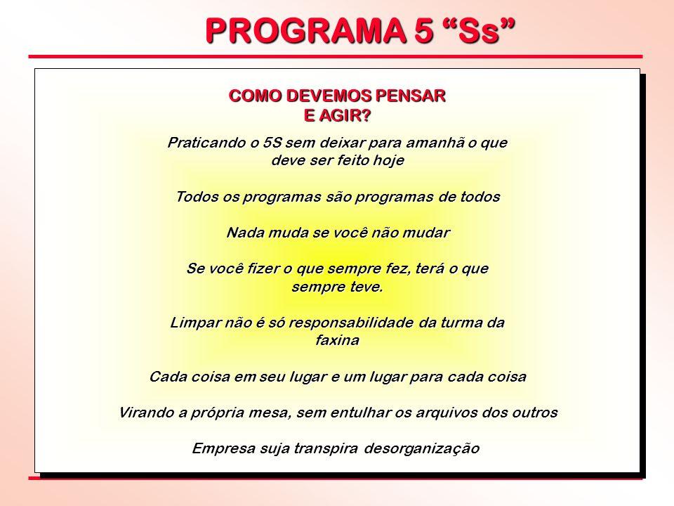 """PROGRAMA 5 """"Ss"""" COMO DEVEMOS PENSAR E AGIR? Praticando o 5S sem deixar para amanhã o que deve ser feito hoje Todos os programas são programas de todos"""