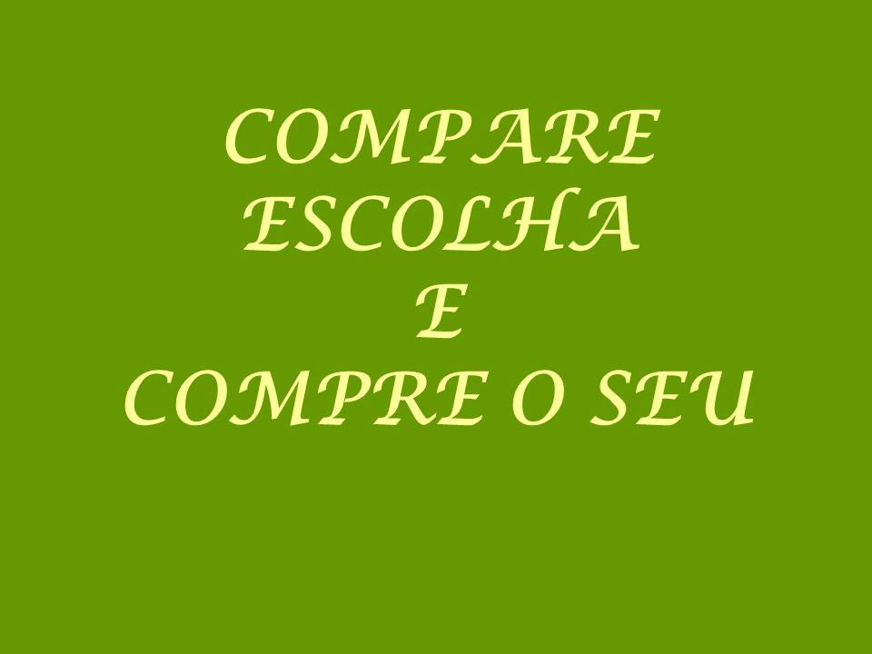 COMPARE ESCOLHA E COMPRE O SEU