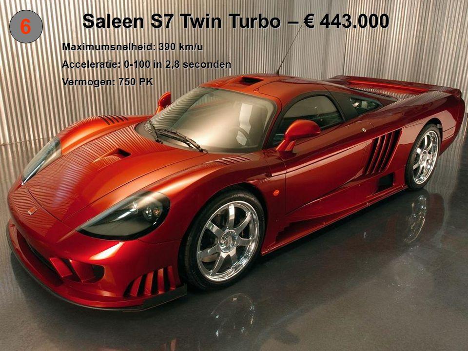 7 Koenigsegg CCR – € 379.000 Maximumsnelheid: 388 km/u Acceleratie: 0-100 in 3,2 seconden Vermogen: 806 PK