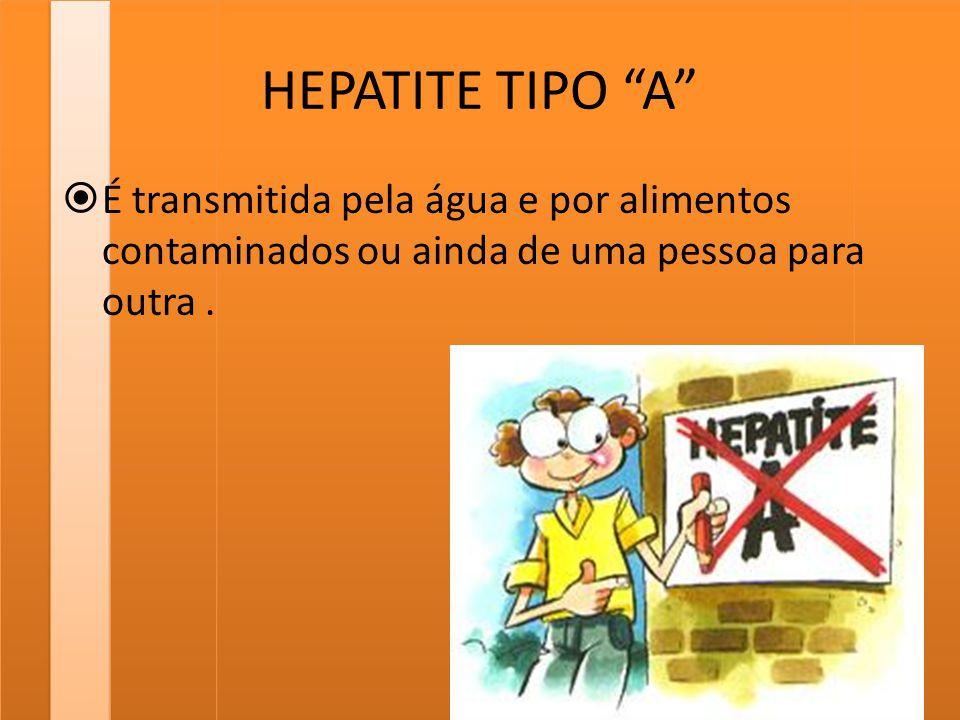 """HEPATITE TIPO """"A""""  É transmitida pela água e por alimentos contaminados ou ainda de uma pessoa para outra."""