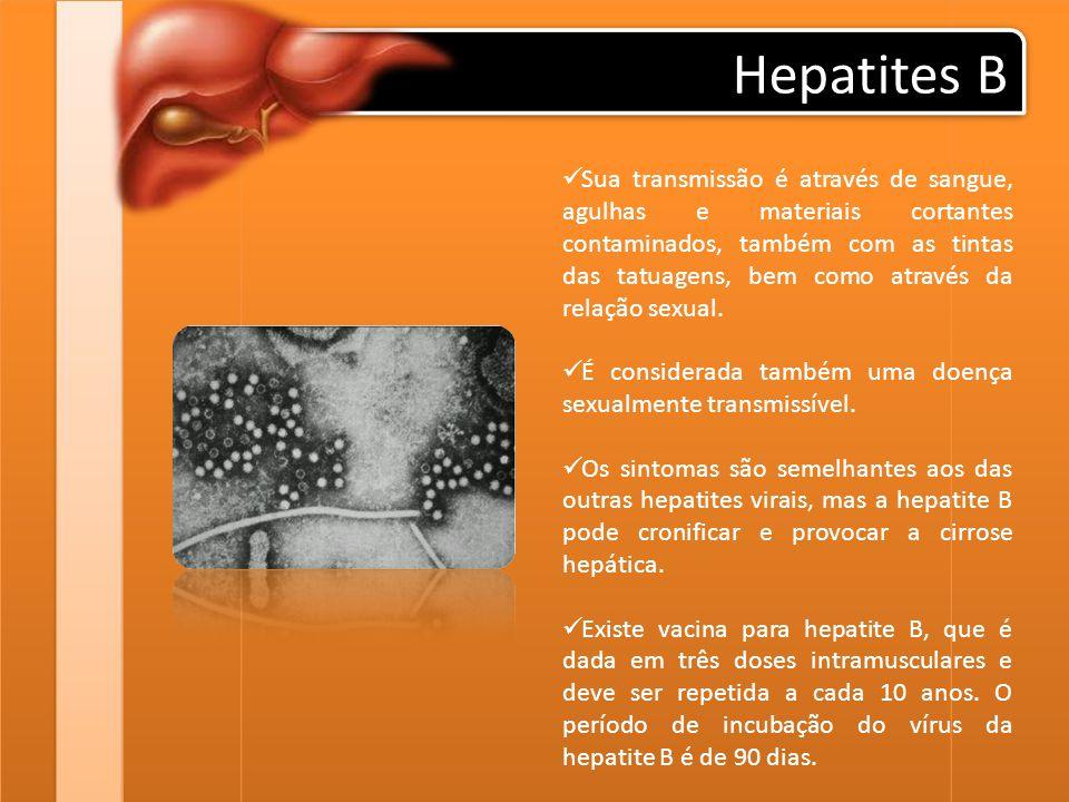 Hepatites B Sua transmissão é através de sangue, agulhas e materiais cortantes contaminados, também com as tintas das tatuagens, bem como através da r