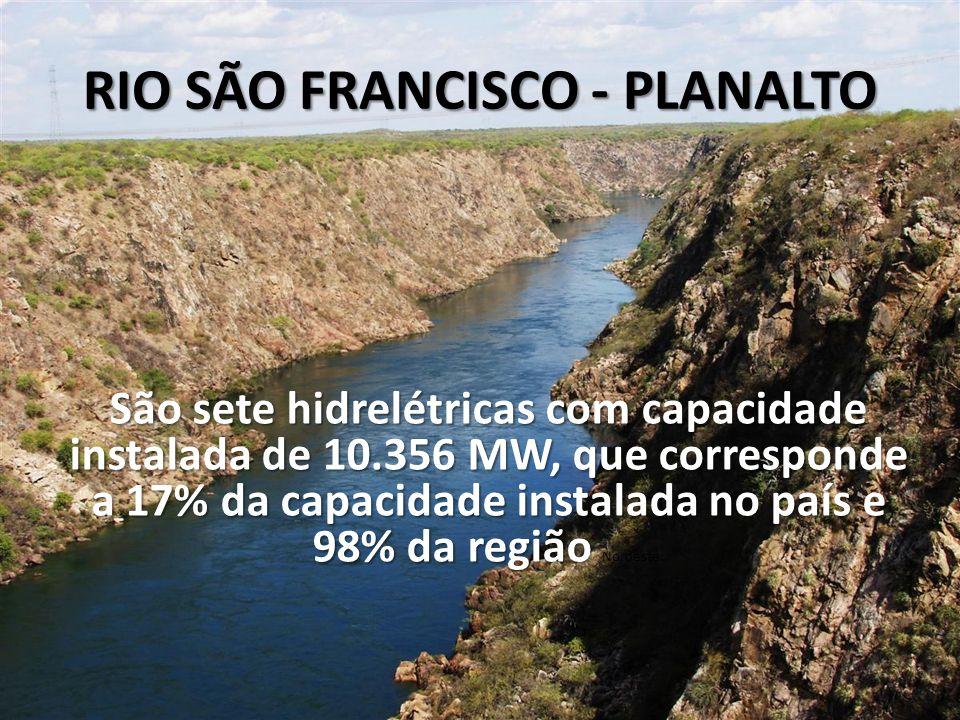RIO SÃO FRANCISCO - PLANALTO São sete hidrelétricas com capacidade instalada de 10.356 MW, que corresponde a 17% da capacidade instalada no país e 98% da região São sete hidrelétricas com capacidade instalada de 10.356 MW, que corresponde a 17% da capacidade instalada no país e 98% da região Nordeste.
