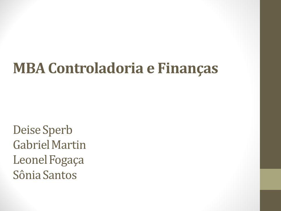 MBA Controladoria e Finanças Deise Sperb Gabriel Martin Leonel Fogaça Sônia Santos