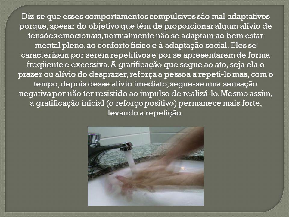 Por exemplo: 1.Se a pessoa é acometida pela idéia (contra sua vontade) de que está se contaminando através de alguma sujeita nas mãos, terá pronto alívio em lavar as mãos.