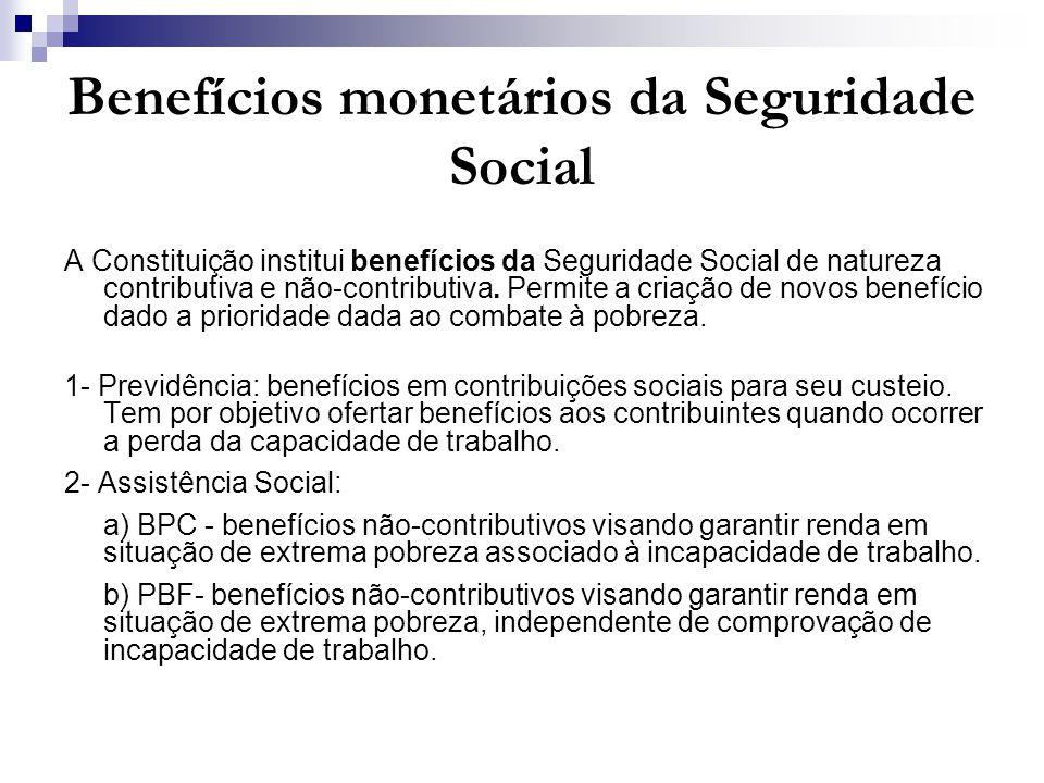 Benefícios monetários da Seguridade Social A Constituição institui benefícios da Seguridade Social de natureza contributiva e não-contributiva. Permit