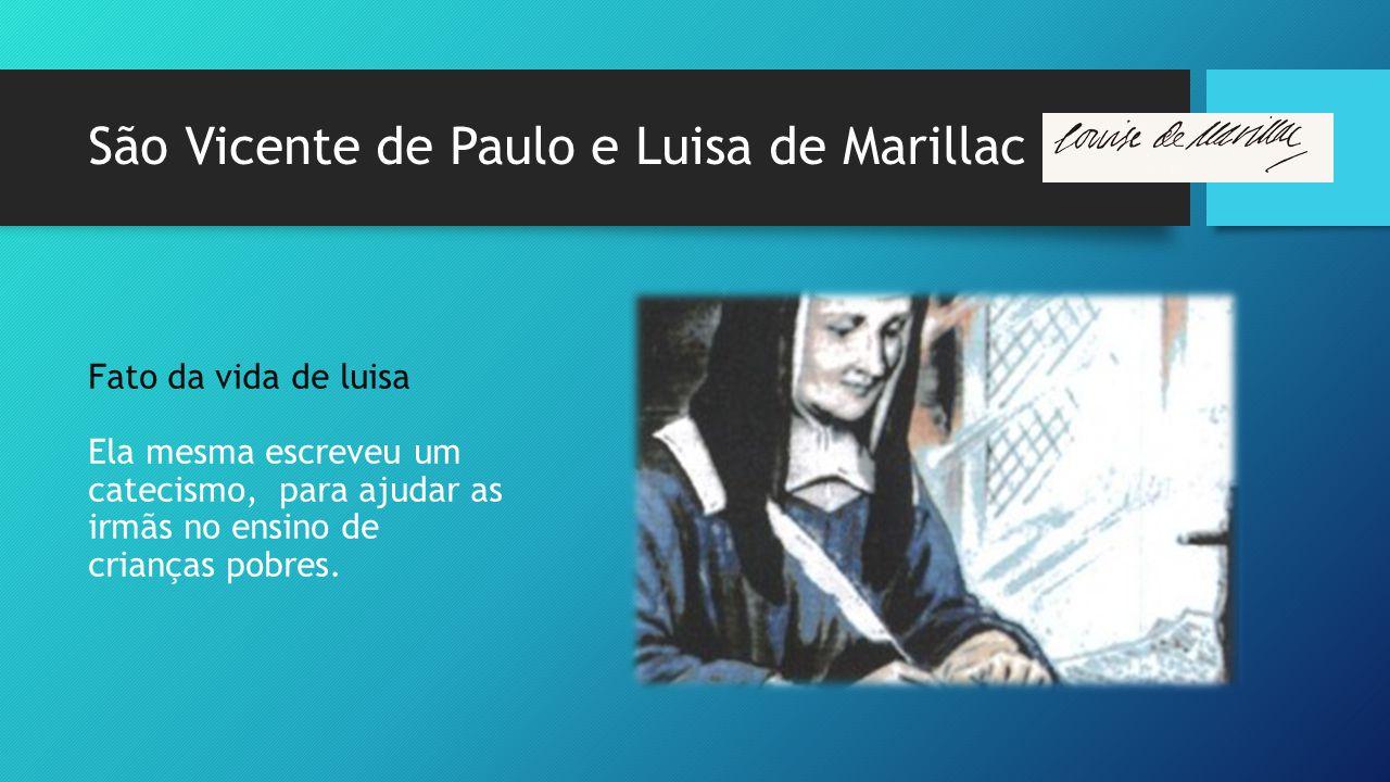 São Vicente de Paulo e Luisa de Marillac Fato da vida de luisa Ela mesma escreveu um catecismo, para ajudar as irmãs no ensino de crianças pobres.