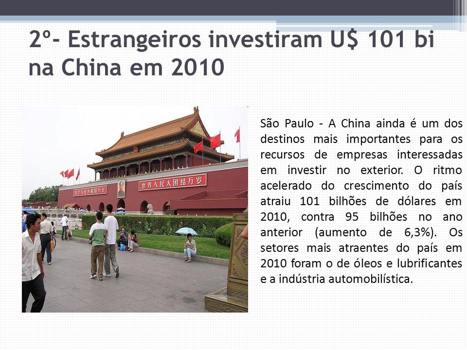 2º- Estrangeiros investiram U$ 101 bi na China em 2010 São Paulo - A China ainda é um dos destinos mais importantes para os recursos de empresas inter