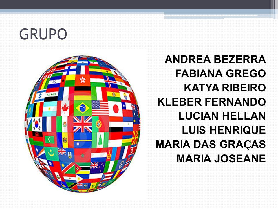 GRUPO ANDREA BEZERRA FABIANA GREGO KATYA RIBEIRO KLEBER FERNANDO LUCIAN HELLAN LUIS HENRIQUE MARIA DAS GRA Ç AS MARIA JOSEANE