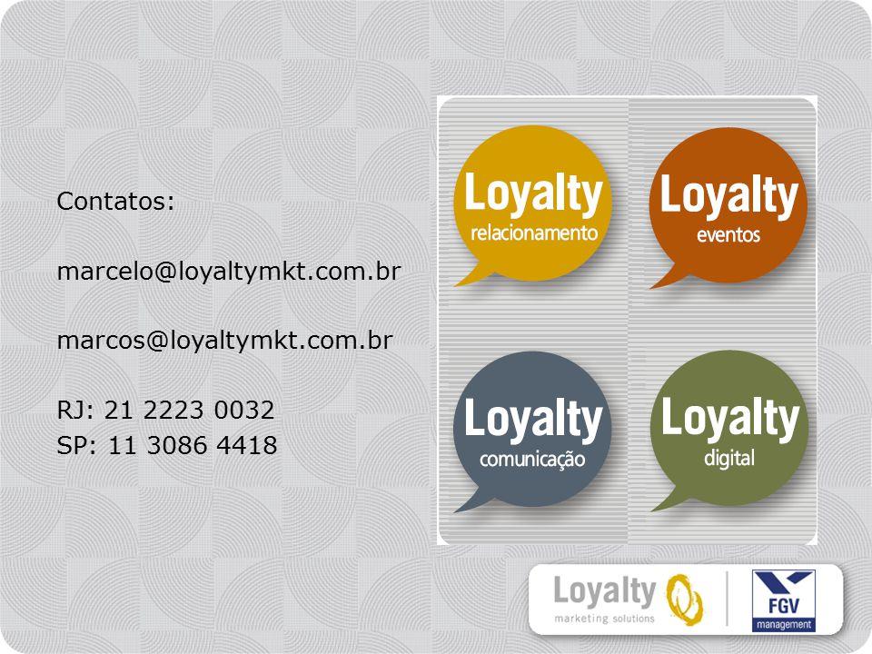 Contatos: marcelo@loyaltymkt.com.br marcos@loyaltymkt.com.br RJ: 21 2223 0032 SP: 11 3086 4418