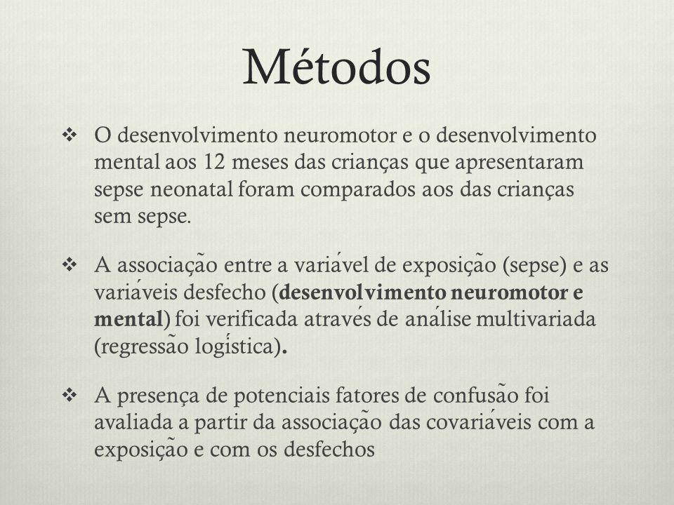 Métodos  O desenvolvimento neuromotor e o desenvolvimento mental aos 12 meses das crianc ̧ as que apresentaram sepse neonatal foram comparados aos das crianças sem sepse.