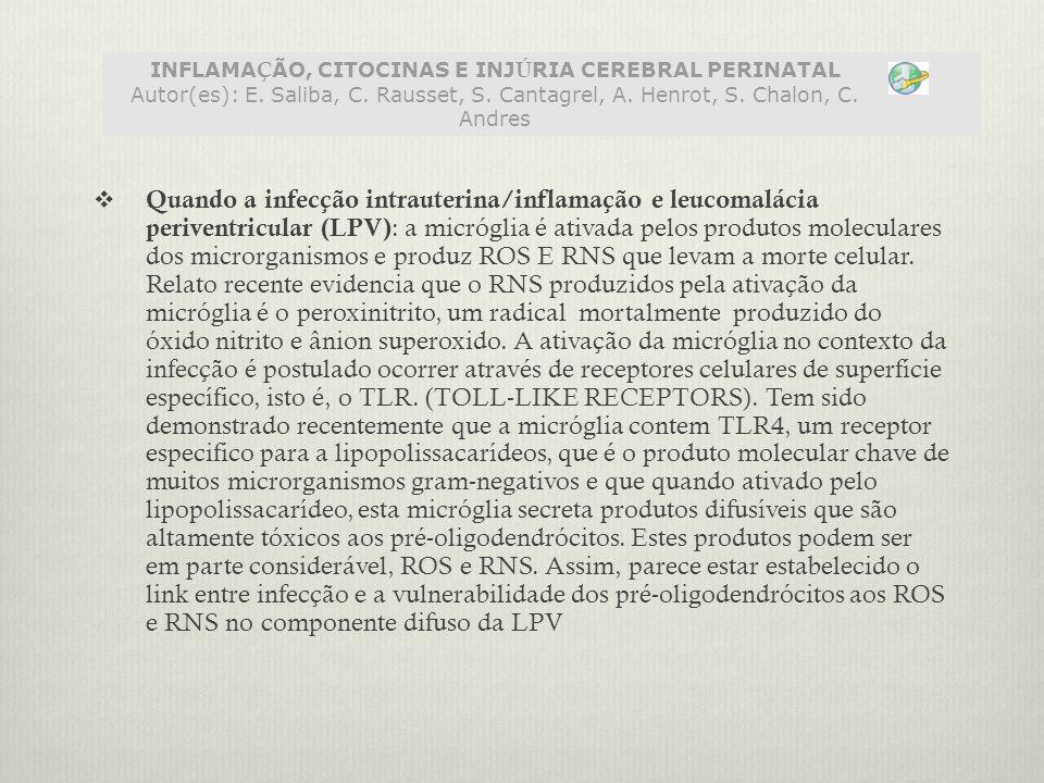  Quando a infecção intrauterina/inflamação e leucomalácia periventricular (LPV) : a micróglia é ativada pelos produtos moleculares dos microrganismos e produz ROS E RNS que levam a morte celular.