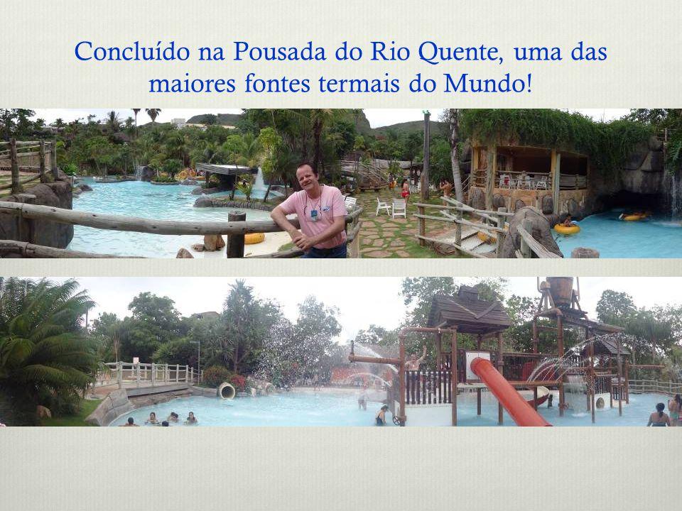 Concluído na Pousada do Rio Quente, uma das maiores fontes termais do Mundo!