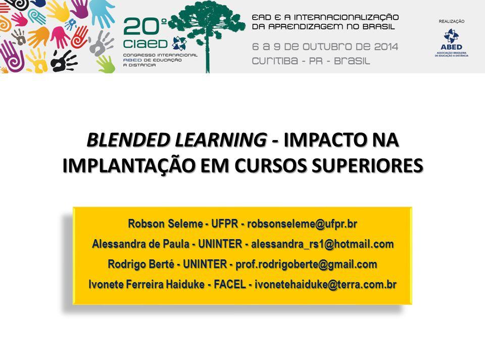 BLENDED LEARNING - IMPACTO NA IMPLANTAÇÃO EM CURSOS SUPERIORES Robson Seleme - UFPR - robsonseleme@ufpr.br Alessandra de Paula - UNINTER - alessandra_