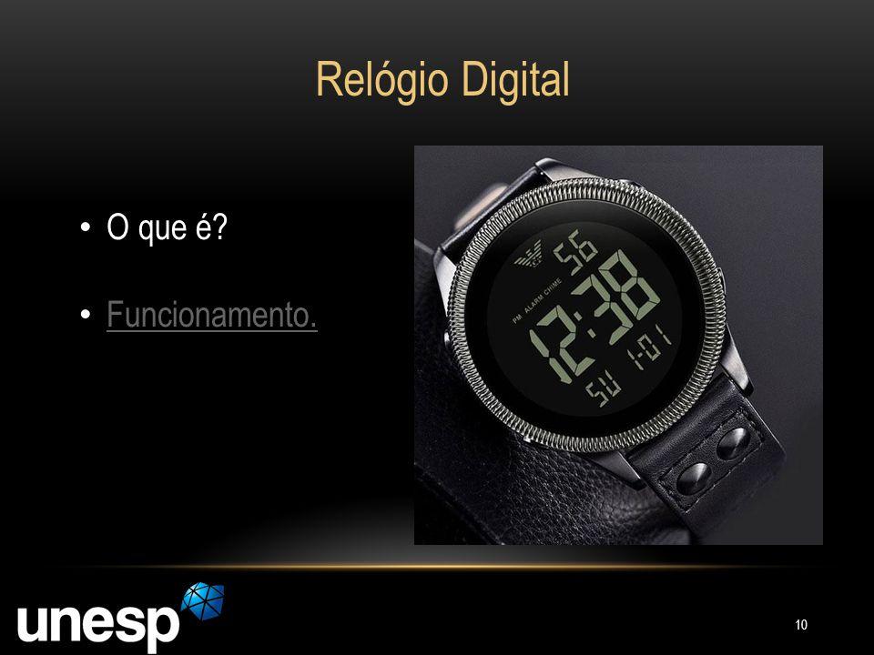 Relógio Digital O que é? Funcionamento. 10