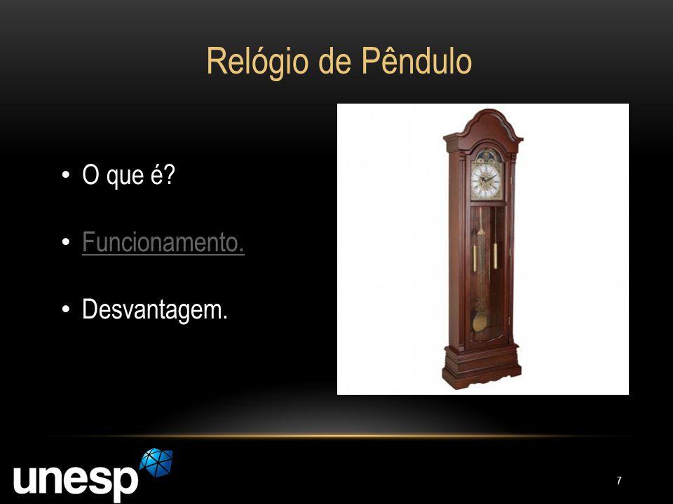 Relógio de Pêndulo O que é? Funcionamento. Desvantagem. 7