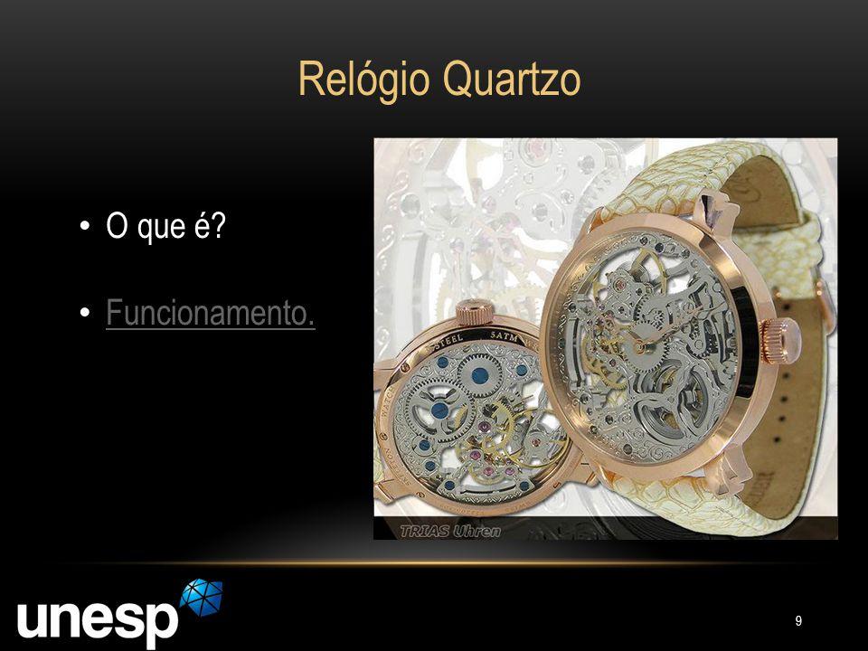Relógio Quartzo O que é? Funcionamento. 9