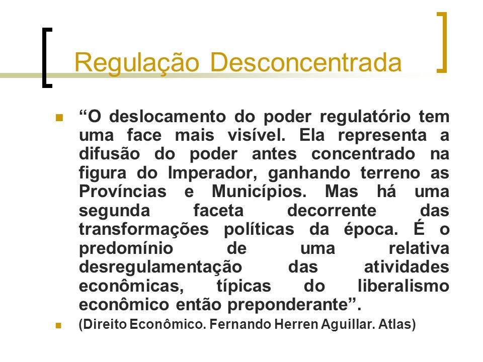 """Regulação Desconcentrada """"O deslocamento do poder regulatório tem uma face mais visível. Ela representa a difusão do poder antes concentrado na figura"""