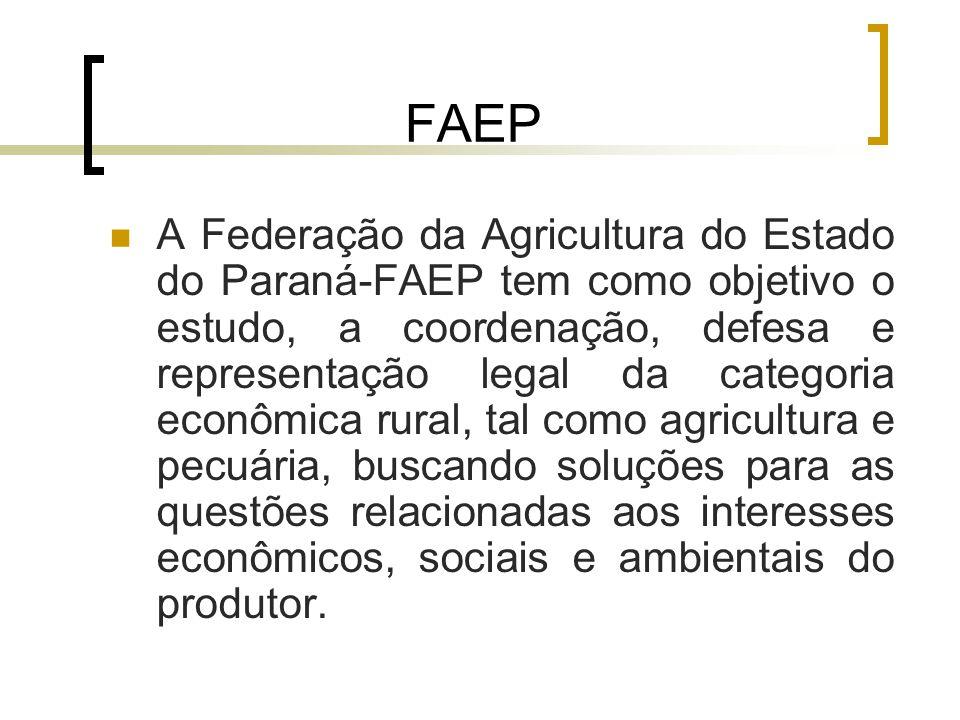 FAEP A Federação da Agricultura do Estado do Paraná-FAEP tem como objetivo o estudo, a coordenação, defesa e representação legal da categoria econômic