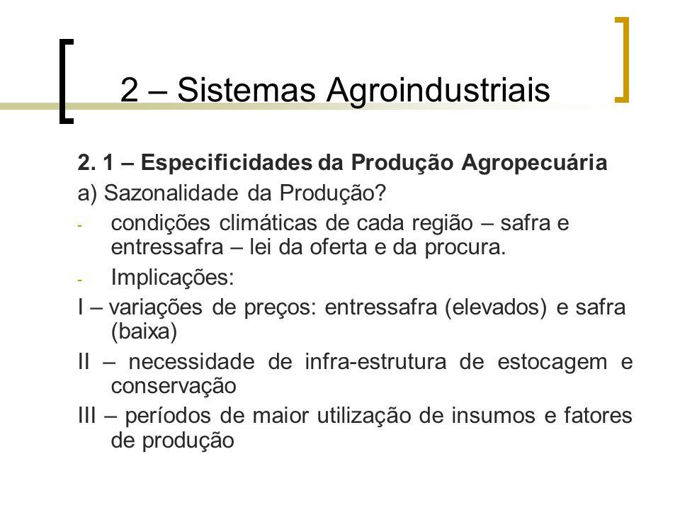 2 – Sistemas Agroindustriais 2. 1 – Especificidades da Produção Agropecuária a) Sazonalidade da Produção? - condições climáticas de cada região – safr