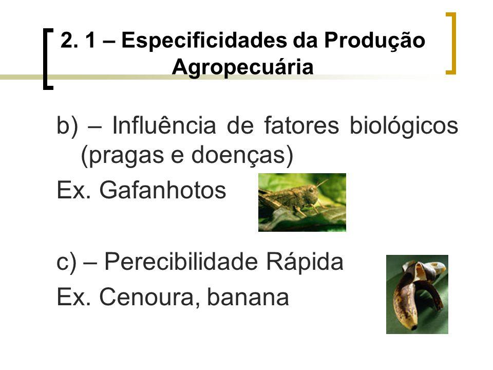 2. 1 – Especificidades da Produção Agropecuária b) – Influência de fatores biológicos (pragas e doenças) Ex. Gafanhotos c) – Perecibilidade Rápida Ex.
