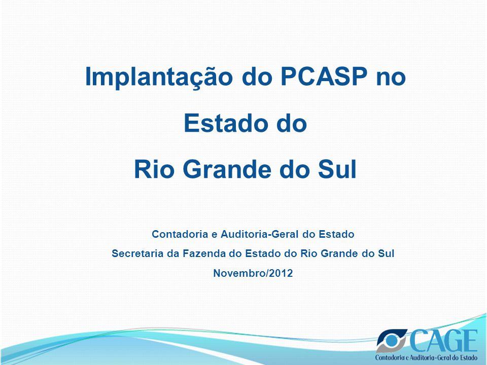 Implantação do PCASP no Estado do Rio Grande do Sul Contadoria e Auditoria-Geral do Estado Secretaria da Fazenda do Estado do Rio Grande do Sul Novembro/2012