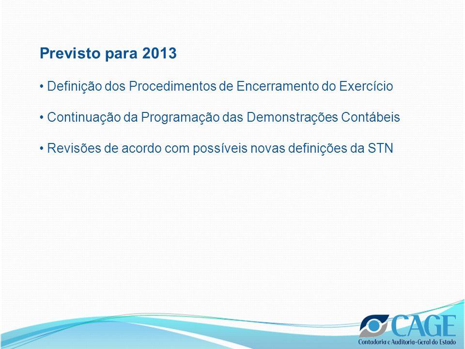 Previsto para 2013 Definição dos Procedimentos de Encerramento do Exercício Continuação da Programação das Demonstrações Contábeis Revisões de acordo com possíveis novas definições da STN