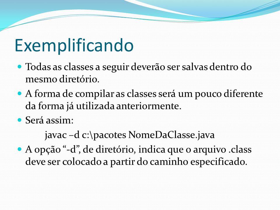 Exemplificando Todas as classes a seguir deverão ser salvas dentro do mesmo diretório.