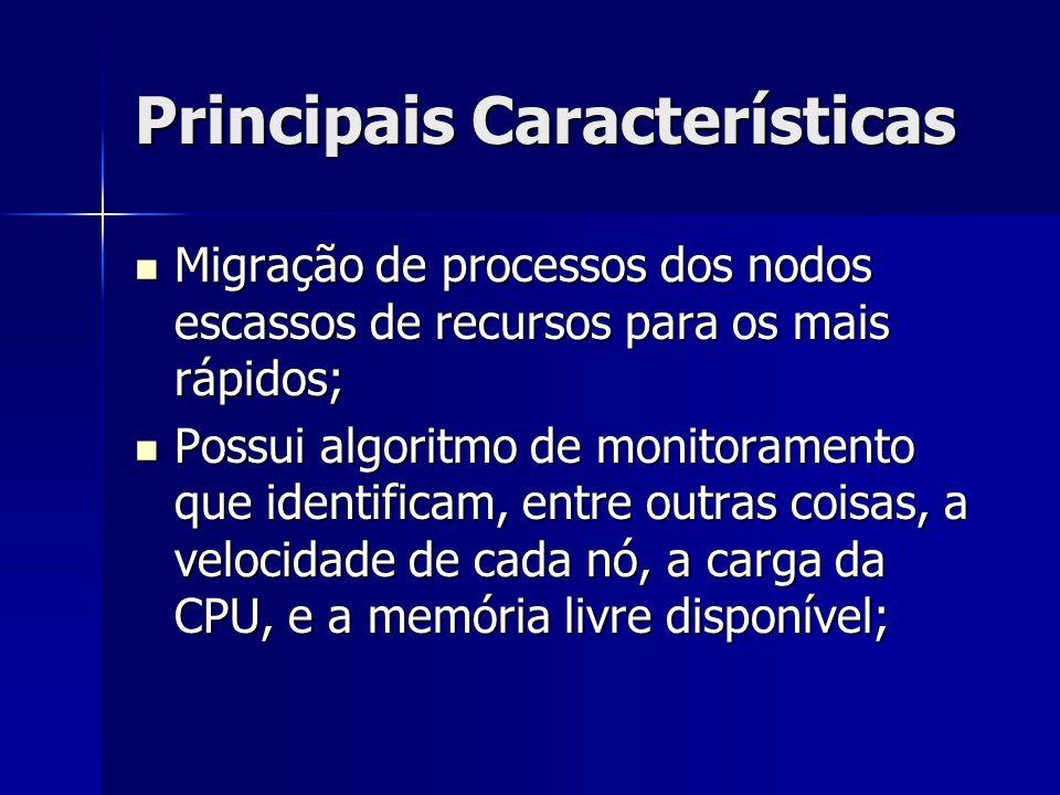 Principais Características Migração de processos dos nodos escassos de recursos para os mais rápidos; Migração de processos dos nodos escassos de recu