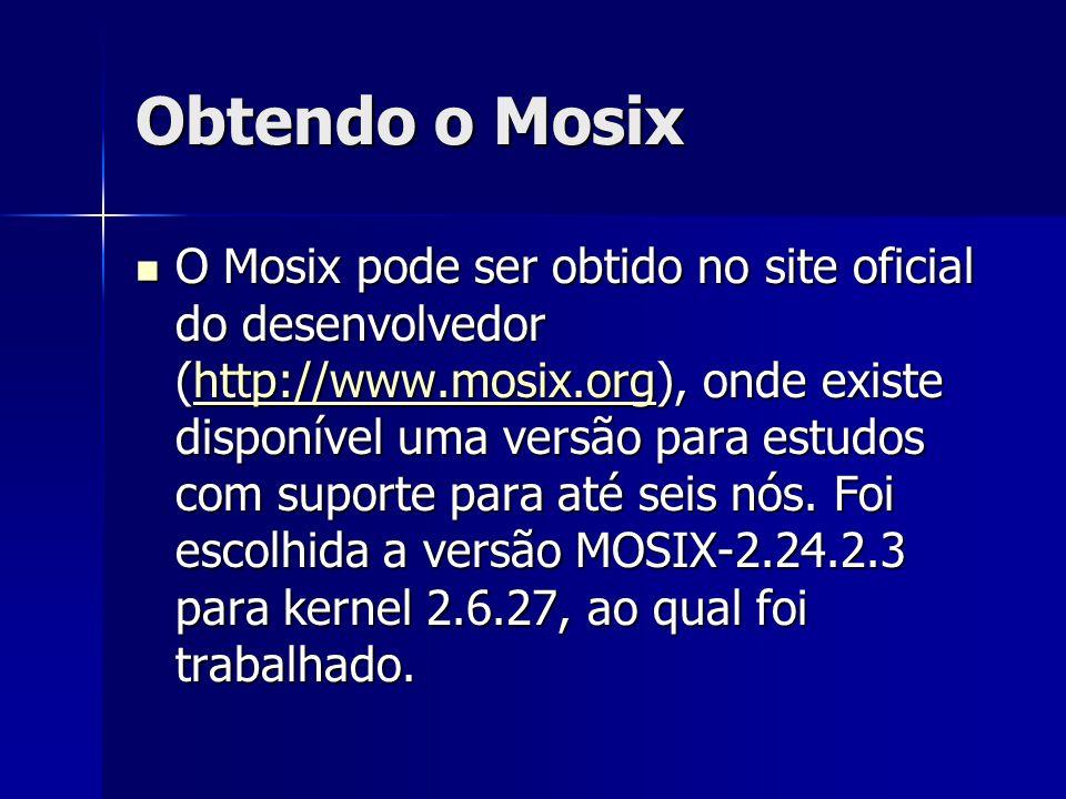 Obtendo o Mosix O Mosix pode ser obtido no site oficial do desenvolvedor (http://www.mosix.org), onde existe disponível uma versão para estudos com su