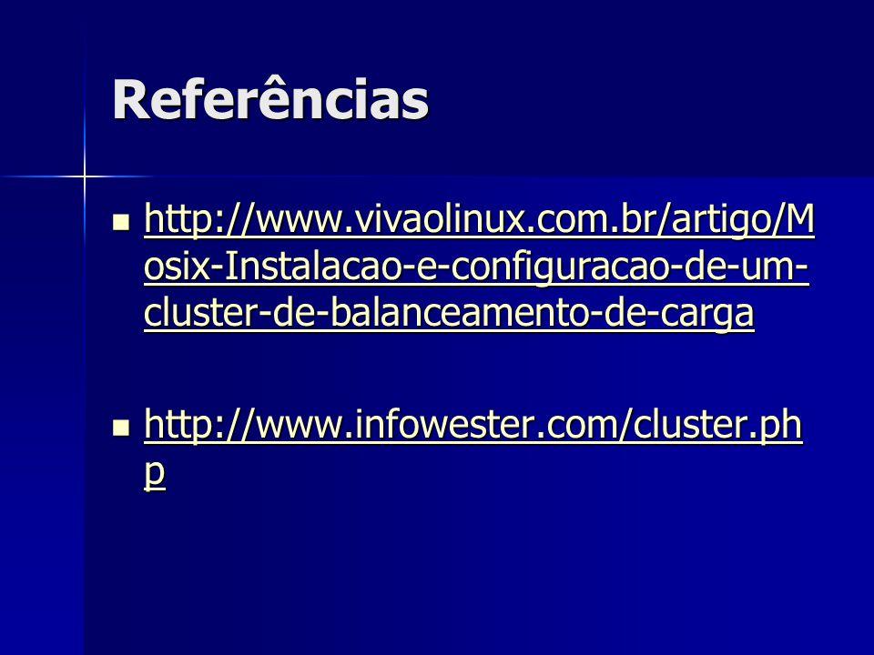 Referências http://www.vivaolinux.com.br/artigo/M osix-Instalacao-e-configuracao-de-um- cluster-de-balanceamento-de-carga http://www.vivaolinux.com.br