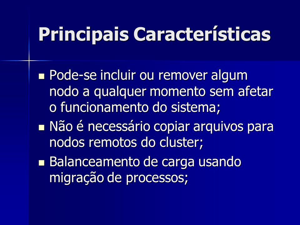 Principais Características Pode-se incluir ou remover algum nodo a qualquer momento sem afetar o funcionamento do sistema; Pode-se incluir ou remover