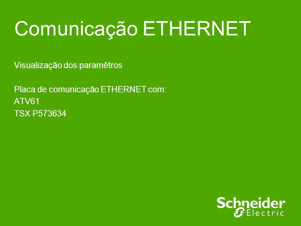 Comunicação ETHERNET Visualização dos paramêtros Placa de comunicação ETHERNET com: ATV61 TSX P573634