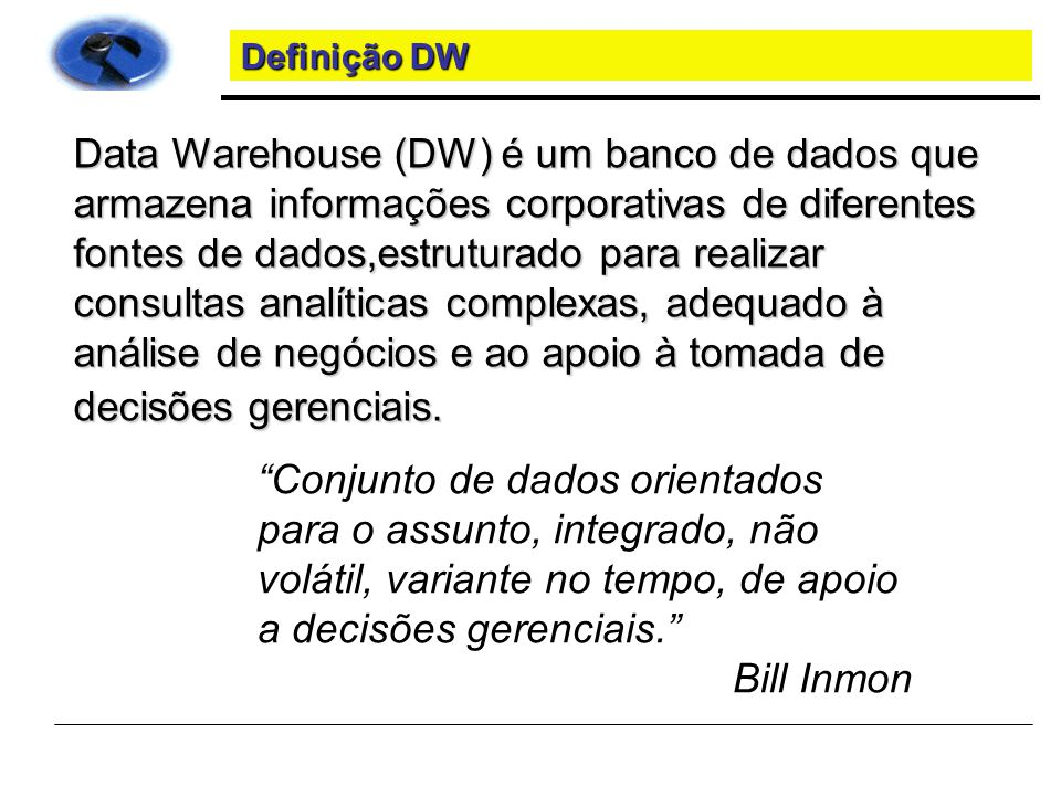 Visão Global DW Data Warehouse Sistemas Operativos (R3 e Legados) Data Mart Estruturado por objetivos ( á reas de neg ó cio da companhia)