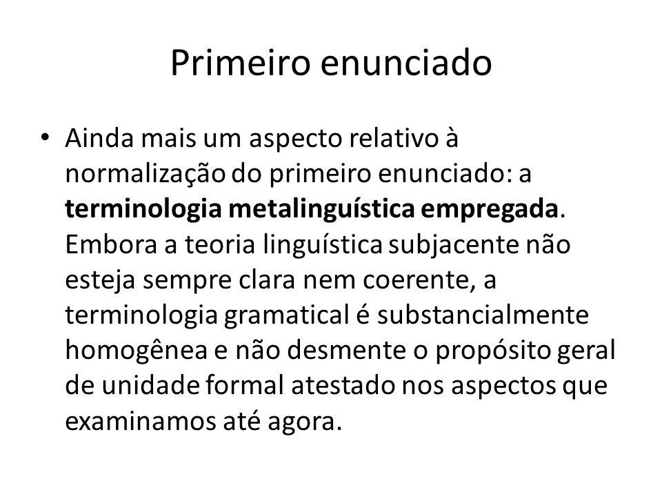 Primeiro enunciado Ainda mais um aspecto relativo à normalização do primeiro enunciado: a terminologia metalinguística empregada. Embora a teoria ling