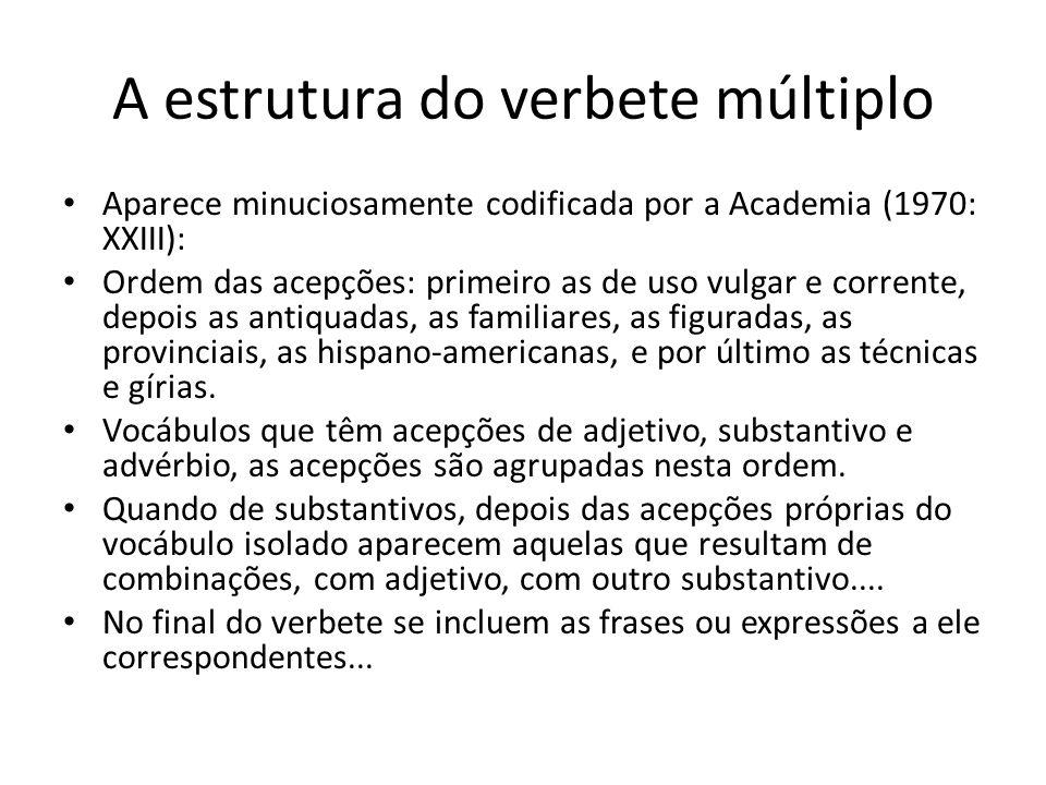A estrutura do verbete múltiplo Aparece minuciosamente codificada por a Academia (1970: XXIII): Ordem das acepções: primeiro as de uso vulgar e corren