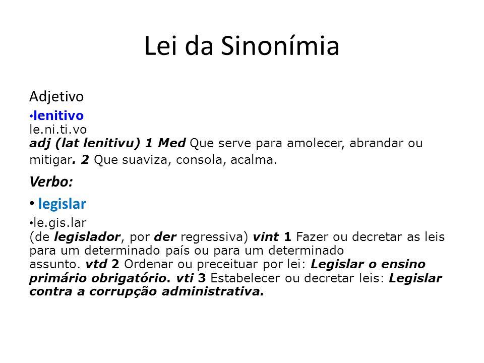 Lei da Sinonímia Adjetivo lenitivo le.ni.ti.vo adj (lat lenitivu) 1 Med Que serve para amolecer, abrandar ou mitigar. 2 Que suaviza, consola, acalma.