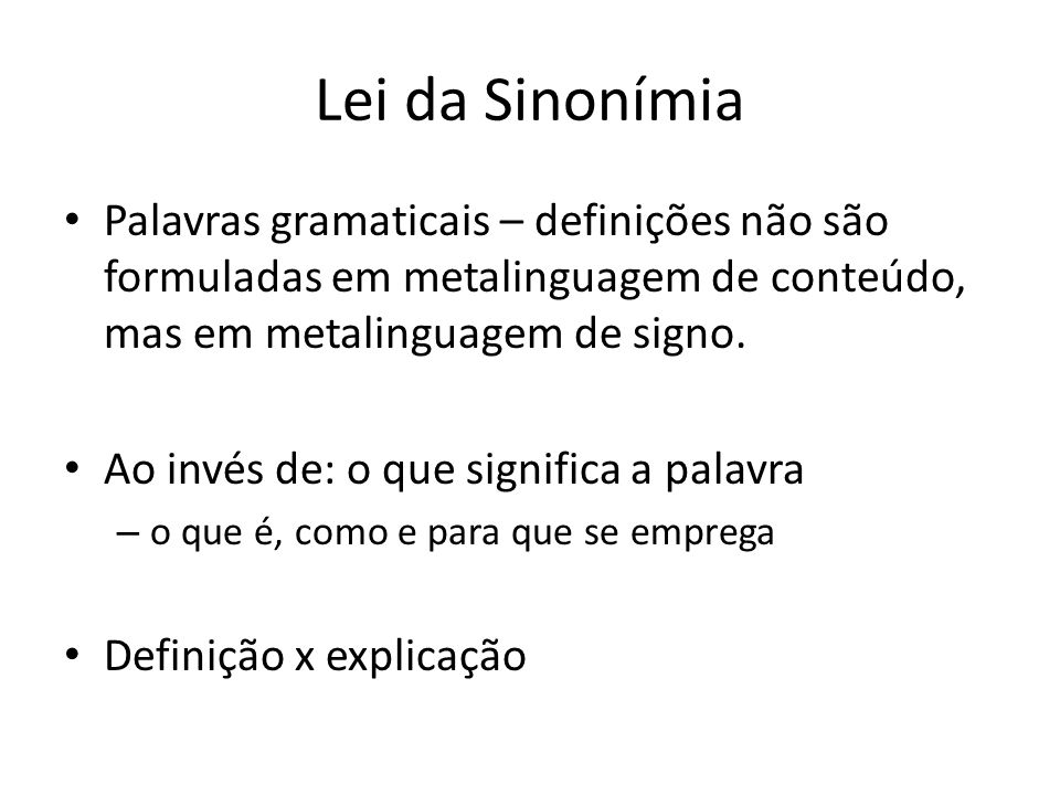 Lei da Sinonímia Palavras gramaticais – definições não são formuladas em metalinguagem de conteúdo, mas em metalinguagem de signo. Ao invés de: o que