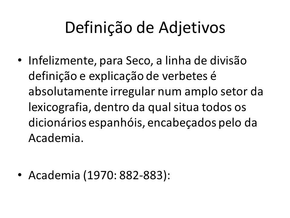 Definição de Adjetivos Infelizmente, para Seco, a linha de divisão definição e explicação de verbetes é absolutamente irregular num amplo setor da lexicografia, dentro da qual situa todos os dicionários espanhóis, encabeçados pelo da Academia.