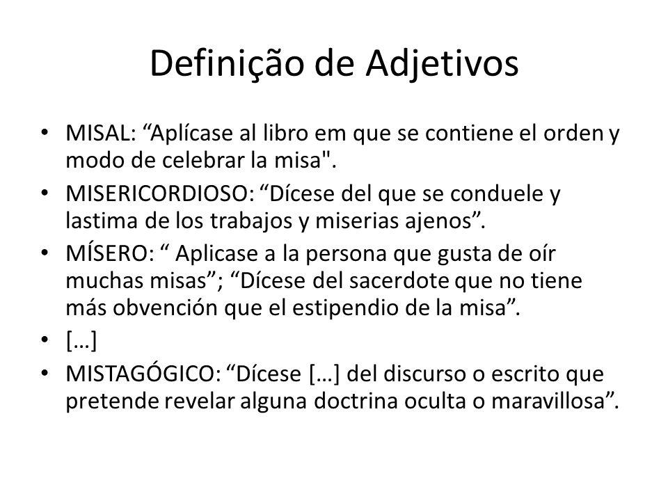Definição de Adjetivos MISAL: Aplícase al libro em que se contiene el orden y modo de celebrar la misa .