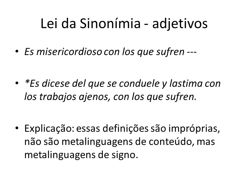 Lei da Sinonímia - adjetivos Es misericordioso con los que sufren --- *Es dicese del que se conduele y lastima con los trabajos ajenos, con los que sufren.