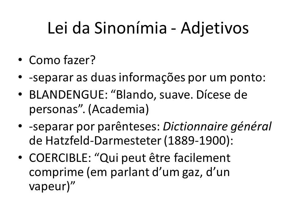 """Lei da Sinonímia - Adjetivos Como fazer? -separar as duas informações por um ponto: BLANDENGUE: """"Blando, suave. Dícese de personas"""". (Academia) -separ"""