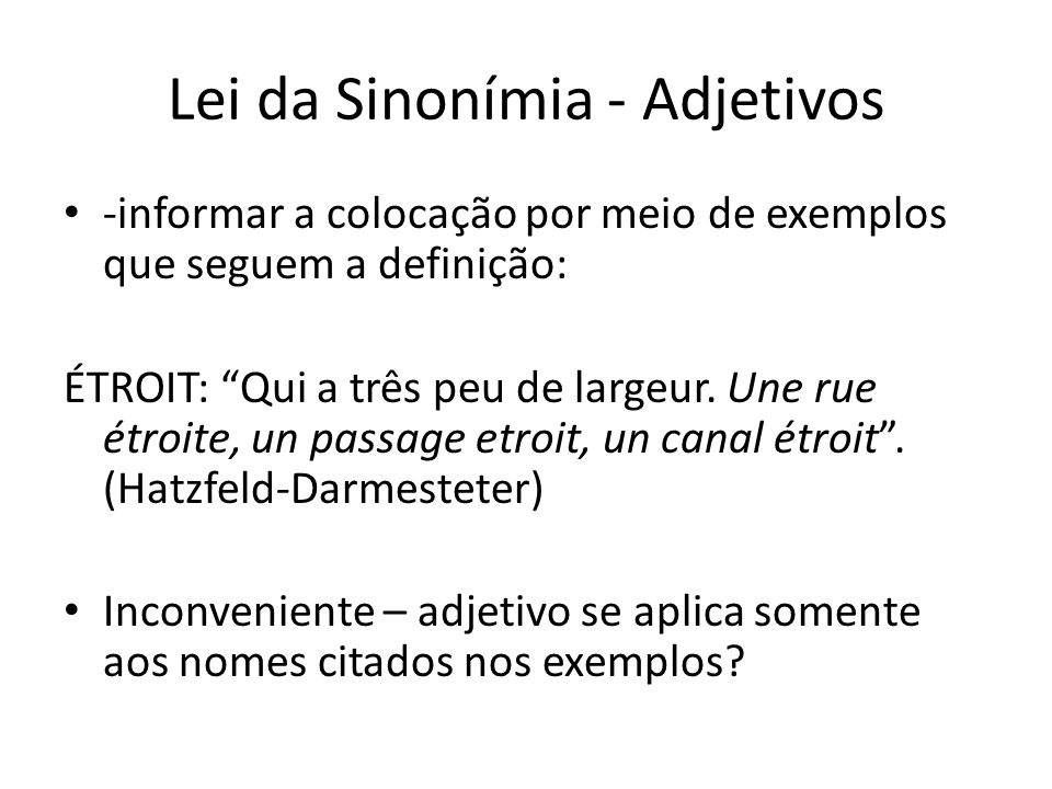"""Lei da Sinonímia - Adjetivos -informar a colocação por meio de exemplos que seguem a definição: ÉTROIT: """"Qui a três peu de largeur. Une rue étroite, u"""